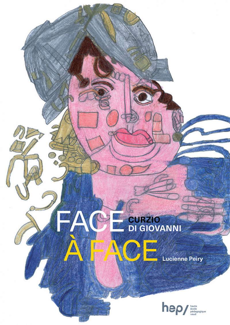 Curzio di Giovanni. Face-à-face, Lausanne, HEPL, 2018.