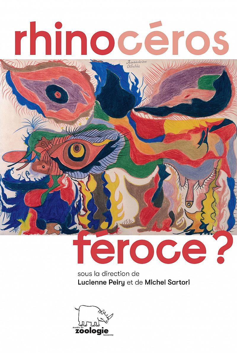 Rhinocéros féroce?, sous la direction de Lucienne Peiry et de Michel Sartori, Lausanne, Musée cantonal de zoologie, 2019.