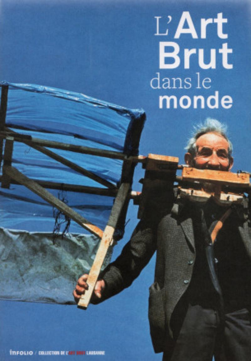 L'Art Brut dans le monde, sous la direction de Lucienne Peiry, Lausanne/Gollion, Collection de l'Art Brut/ Infolio, 2014.