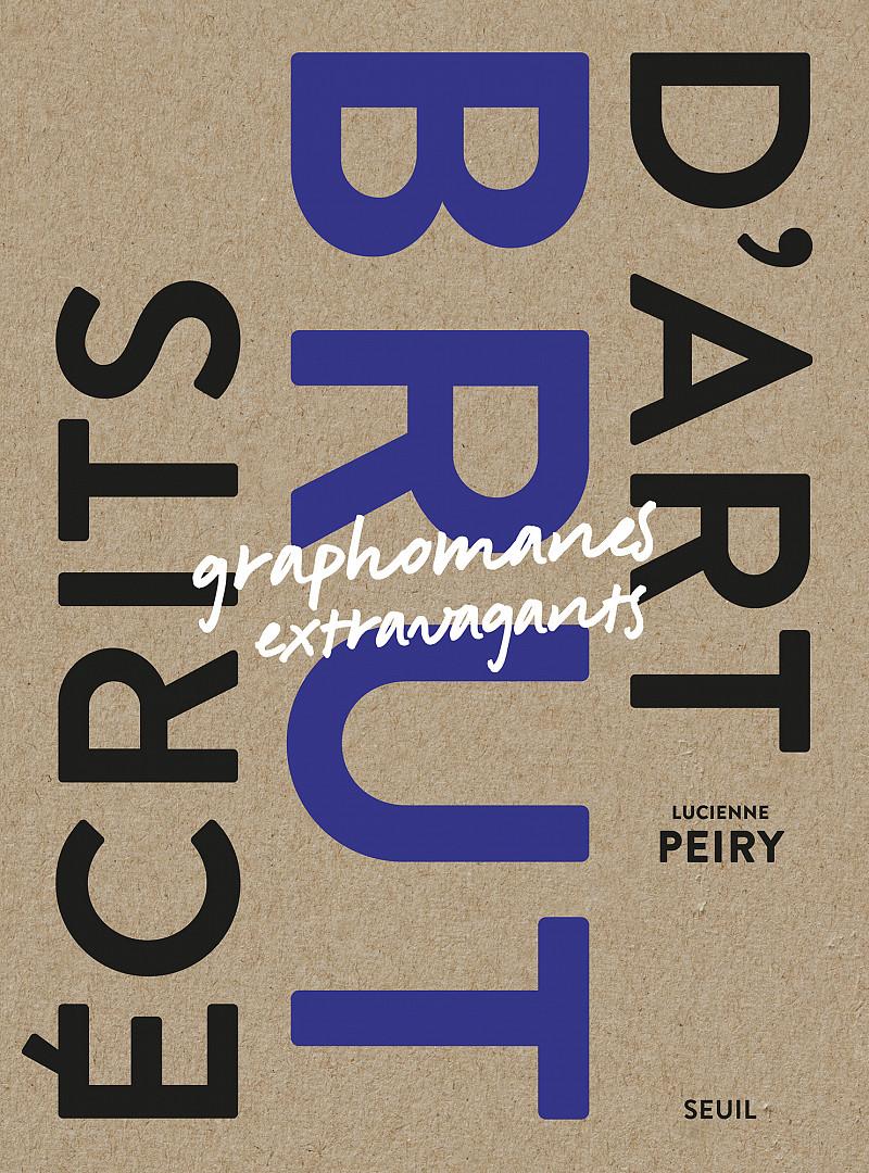 Écrits d'Art Brut. Graphomanes extravagants, Paris, Le Seuil, 2020.