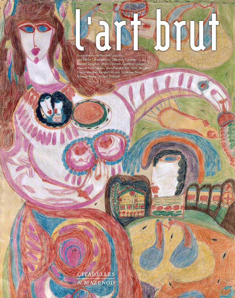 Publication de référence sur l'Art Brut: Citadelles & Mazenod déploient 650 images consacrées à l'Art Brut